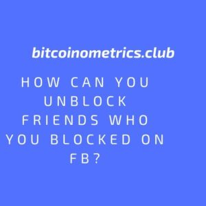 How Can You Unblock Friends who You Blocked on FB?